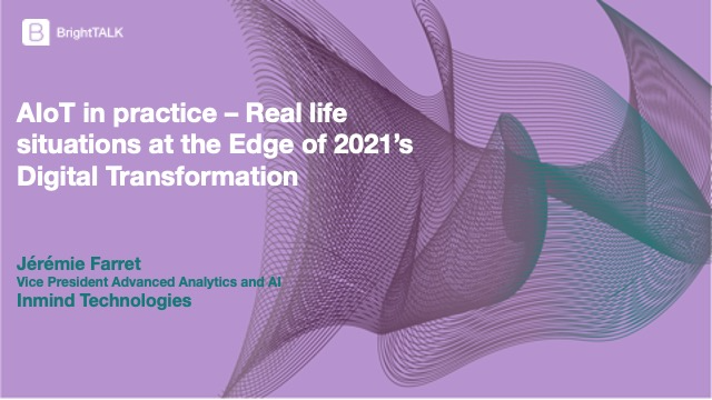 AIoT - Real life situations at the Edge of 2021's Digital Transformation