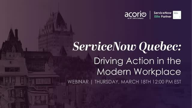 ServiceNow Quebec: Driving Action in the Modern Workplace