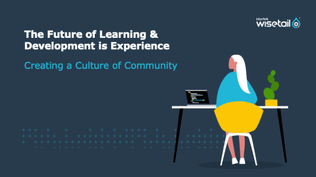 The Future of L&D is Engagement: Creating a Culture of Community