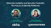 Eliminate Usability and Security Tradeoffs: The Future of Identity Platforms