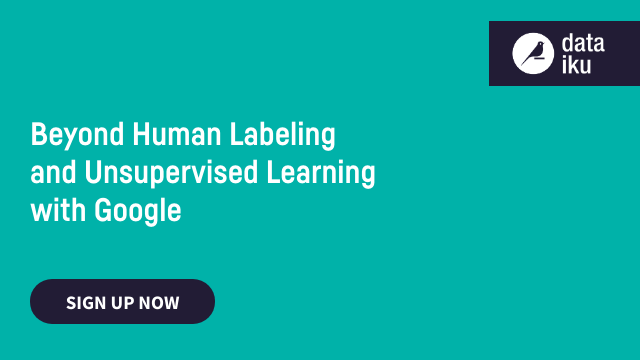Beyond Human Labeling and Supervised Learning w/ Google