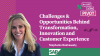 Challenges & Opportunities Behind Transformation, Innovation and CX