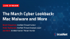 The March Cyber Lookback: Mac Malware and More