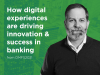 How Digital Experiences Are Driving Innovation & Success in Banking