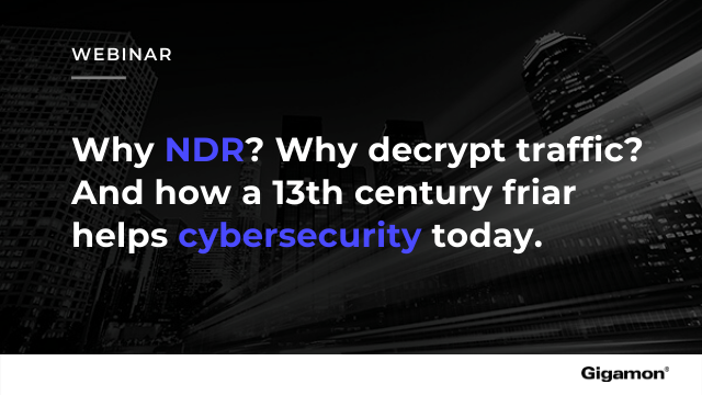 Why NDR? Why decrypt traffic? How a 13th century friar helps cybersecurity today