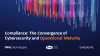 Compliance: The Convergence of Cybersecurity and Operational Maturity
