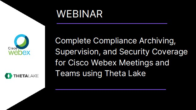 Complete Compliance & Security for Cisco Webex Meetings & Teams using Theta Lake