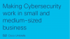 Making cybersecurity work in small and medium-sized businesses
