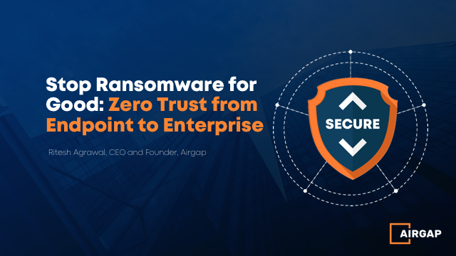 Stop Ransomware for Good: Extending Zero Trust from Endpoint to Enterprise