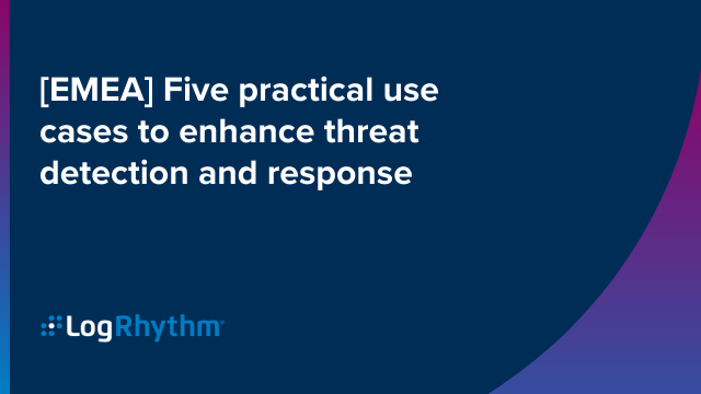 [EMEA] Five practical use cases to enhance threat detection and response