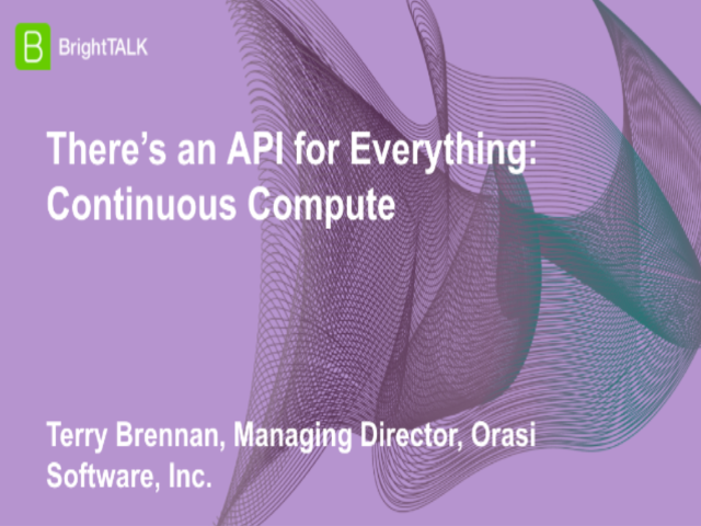 There's an API for Everything: Continuous Compute
