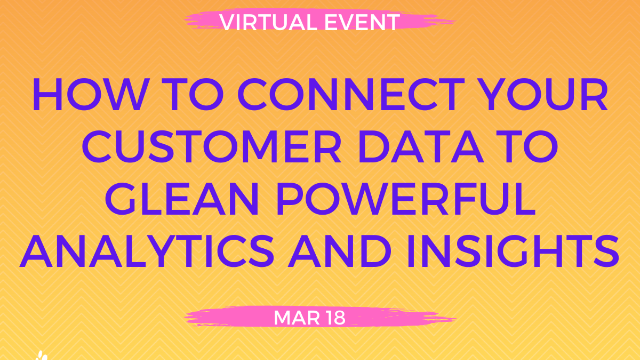 How to Connect your Customer Data to Glean Powerful Analytics and Insights