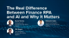 The Real Difference Between Finance RPA and AI and Why it Matters