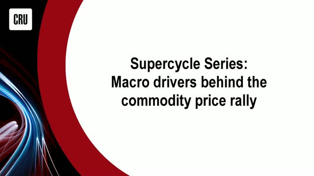 CRU Supercycle Series: Macro Drivers behind the commodity price rally
