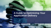 A Guide to Optimizing Your Application Delivery