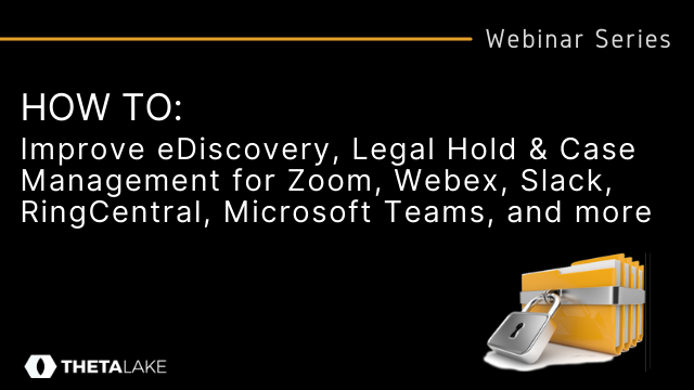HOW TO: eDiscovery, Legal Hold & Case Management for Zoom, Webex, MS Teams, etc.