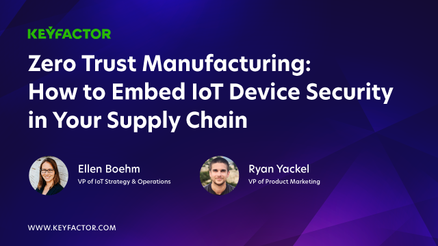 Zero Trust Manufacturing: How to Embed IoT Device Security in Your Supply Chain