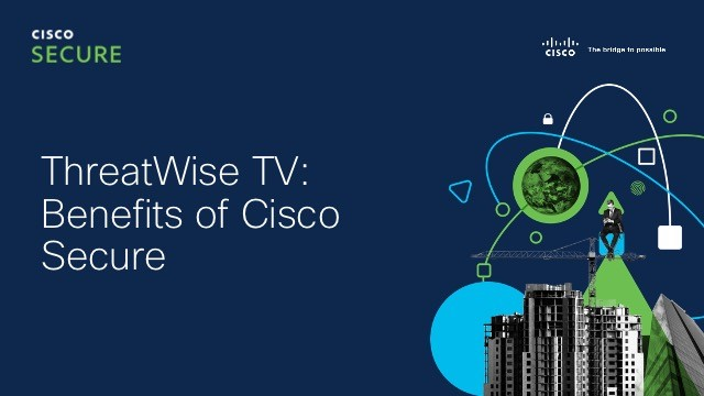 ThreatWise TV: Benefits of Cisco Secure Endpoint