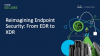 Reimagining Endpoint Security: From EDR to XDR