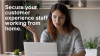 Moving frontiers: ensure your CX staff are working from home securely