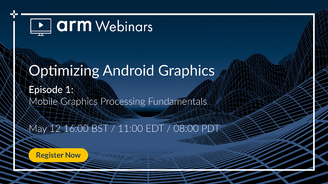 Optimizing Android Graphics – Episode 1: Mobile Graphics Processing Fundamentals