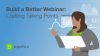 Build a Better Webinar: Crafting Talking Points
