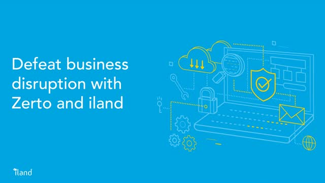 Defeat business disruption with Zerto and iland