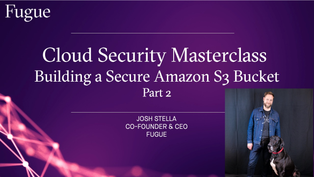Cloud Security Masterclass-Building a Highly Secure S3  Bucket Part 2