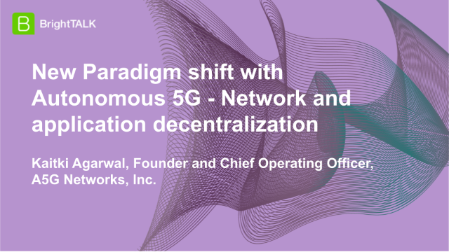 New Paradigm shift with Autonomous 5G – Network and application decentralization