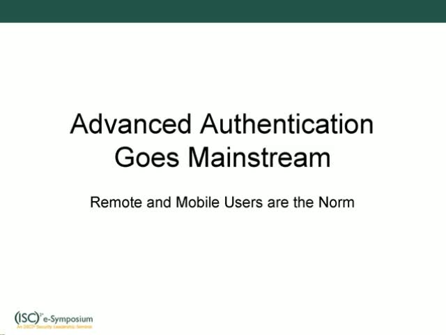Advanced Authentication Goes Mainstream: Remote and Mobile Users are the Norm