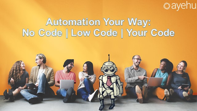 Webinar - Automation Your Way: No Code | Low Code | Your Code
