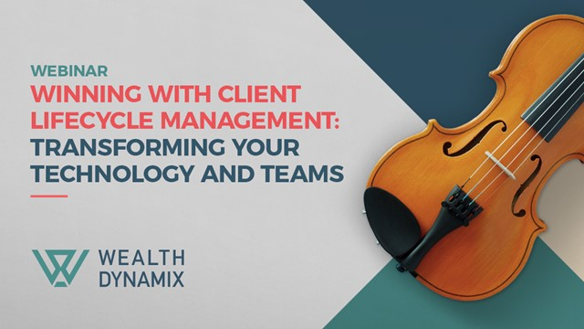 Client Lifecycle Management for Wealth Managers: Transforming technology & teams