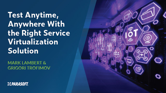 Test Anytime, Anywhere With the Right Service Virtualization Solution