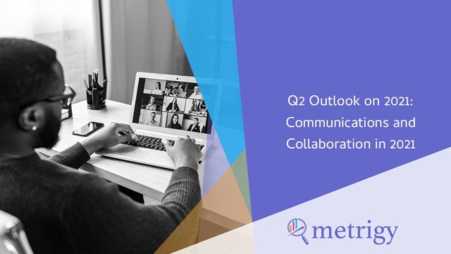Q2 Outlook on 2021: Communications and Collaboration in 2021