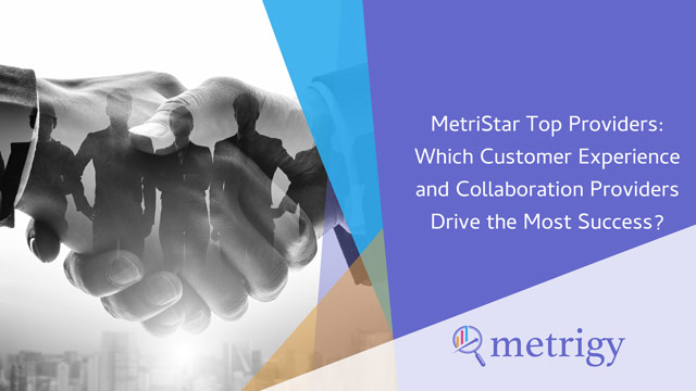 MetriStar: Which CX & Collaboration Providers Drive the Most Success?