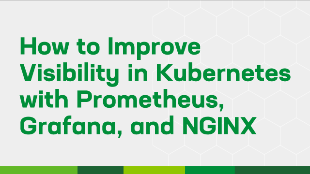 Improve Visibility in Kubernetes with Prometheus, Grafana, and NGINX