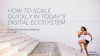 How to scale quickly in today's digital ecosystem