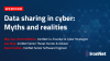 Data sharing in cyber: Myths and realities