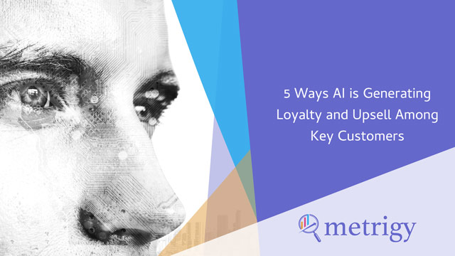 5 Ways AI is Generating Loyalty and Upsell Among Key Customers