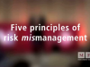 5 principles of risk mismanagement