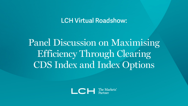 LCH Virtual Roadshow: Panel Discussion on Maximising Efficiency Through Clearing
