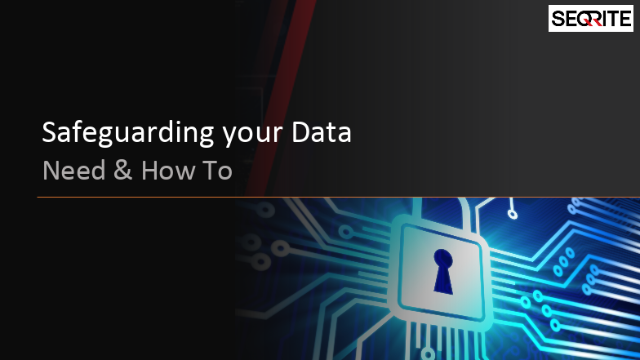 Safeguarding your Data: Need & How To