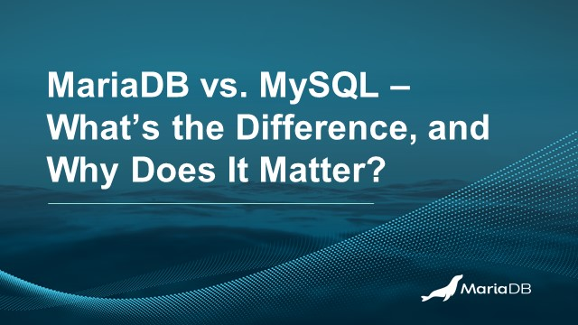 MariaDB vs. MySQL – What's the Difference, and Why Does it Matter?