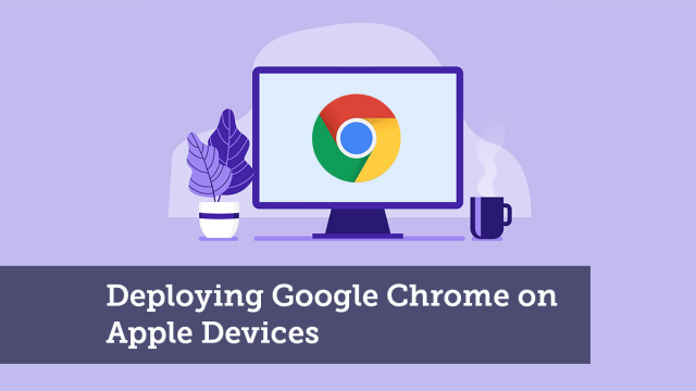Deploying Google Chrome on Apple Devices