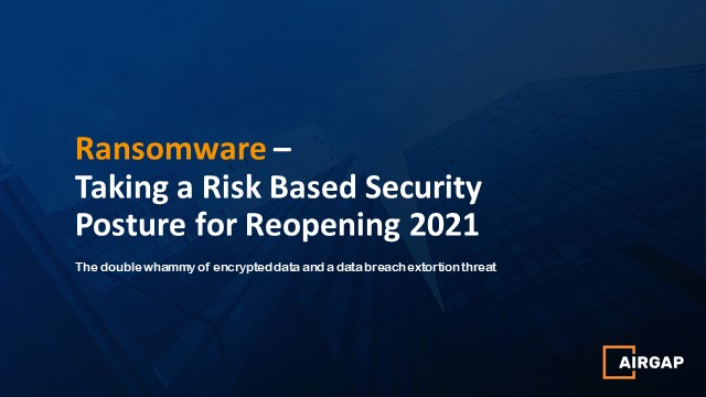 Ransomware - Taking a Risk Based Security Posture in 2021