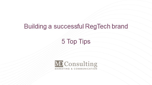 Successful RegTech Marketing: 5 Top Tips to Build your Brand