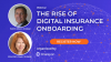 The Rise of Digital Insurance Onboarding
