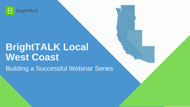 BrightTALK Local West Coast: Building a Successful Webinar Series