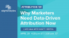 Attribution 101 | Why Marketers Need Data-Driven Attribution Now