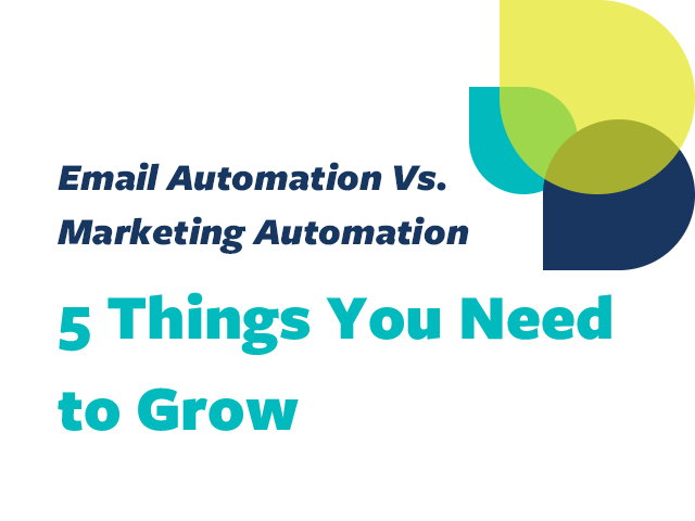 Email Automation Vs. Marketing Automation: 5 Things You Need to Grow